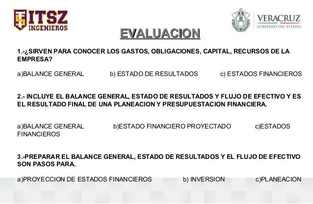 EVALUACIONEVALUACION 1.-¿SIRVEN PARA CONOCER LOS GASTOS, OBLIGACIONES, CAPITAL, RECURSOS DE LA EMPRESA? a)BALANCE GENERAL ...