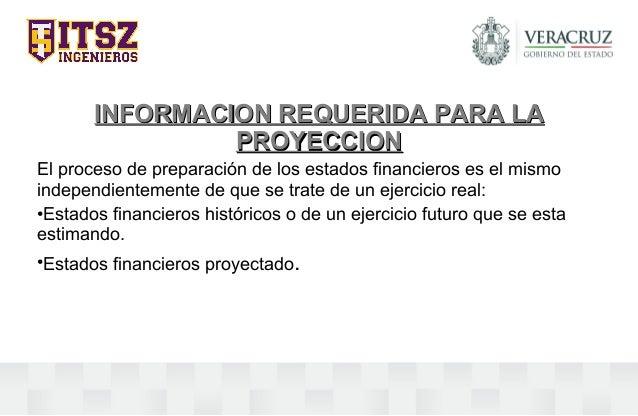 INFORMACION REQUERIDA PARA LAINFORMACION REQUERIDA PARA LA PROYECCIONPROYECCION El proceso de preparación de los estados f...