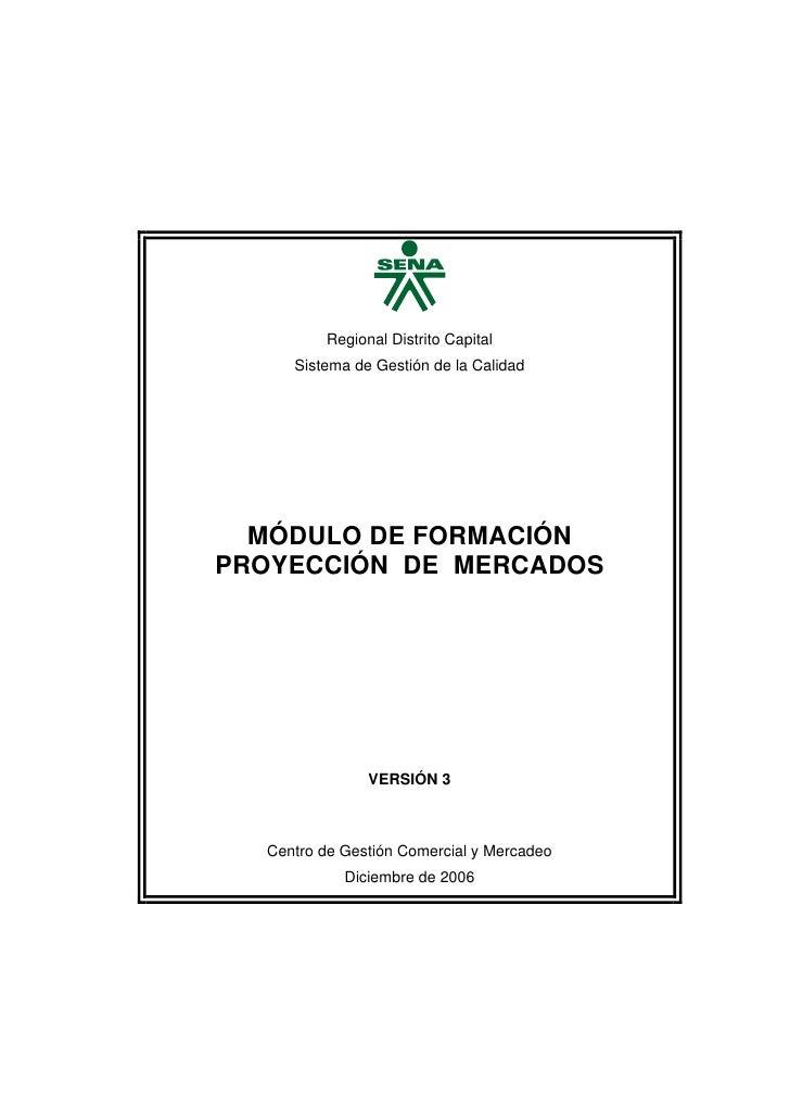 Regional Distrito Capital      Sistema de Gestión de la Calidad       MÓDULO DE FORMACIÓN PROYECCIÓN DE MERCADOS          ...