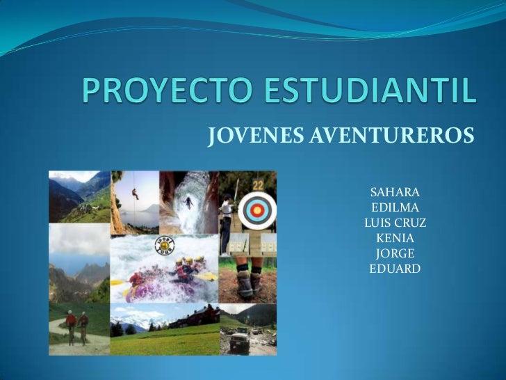 PROYECTO ESTUDIANTIL<br />JOVENES AVENTUREROS<br />SAHARA<br />EDILMA<br />LUIS CRUZ<br />KENIA<br />JORGE<br />EDUARD<br />