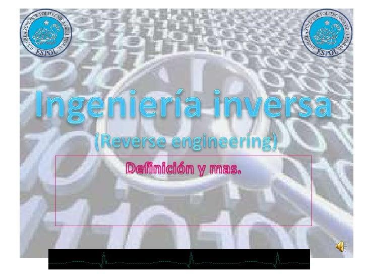 Ingeniería inversa (Reverse engineering)<br />Definición y mas.<br />