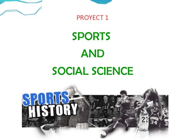 PROYECT 1 SPORTS AND SOCIAL SCIENCE