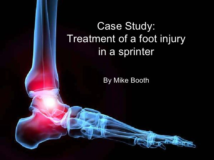 Case Study: <br />Treatment of a foot injury <br />in a sprinter<br />By Mike Booth<br />