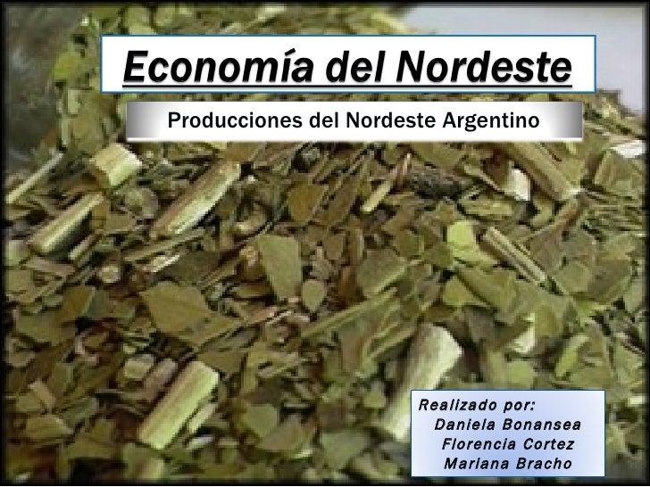 Producciones del Nordeste Argentino Realizado por: Daniela Bonansea Florencia Cortez Mariana Bracho