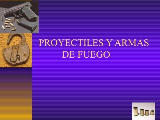 PROYECTILES Y ARMASDE FUEGO