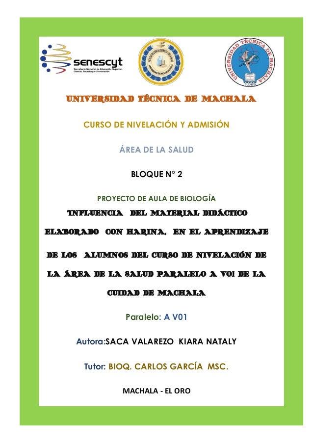 """UNIVERSIDAD TÉCNICA DE MACHALA CURSO DE NIVELACIÓN Y ADMISIÓN ÁREA DE LA SALUD BLOQUE N° 2 PROYECTO DE AULA DE BIOLOGÍA """"I..."""