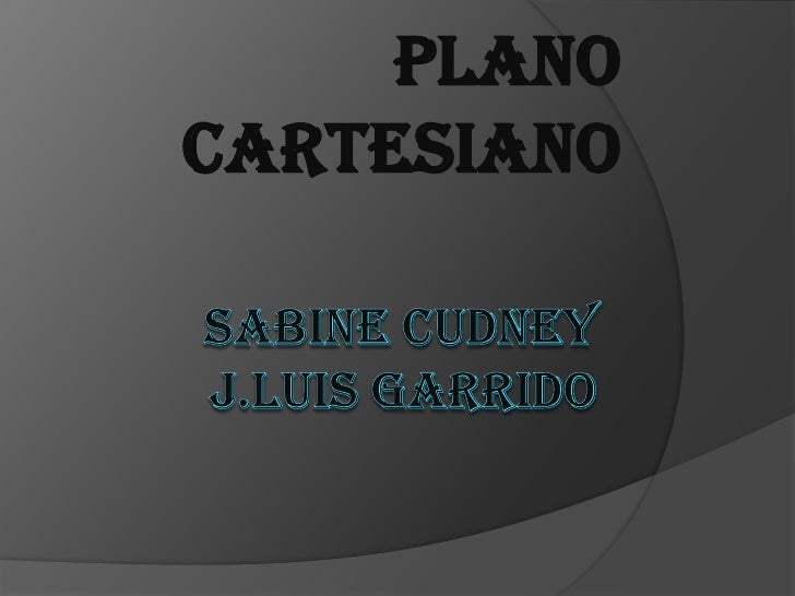 Sabine cudneyj.luis garrido<br />Plano cartesiano <br />