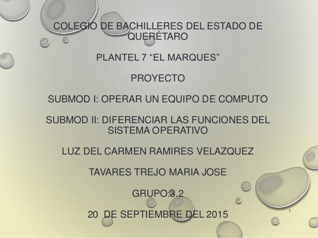 """COLEGIO DE BACHILLERES DEL ESTADO DE QUERÉTARO PLANTEL 7 """"EL MARQUES"""" PROYECTO SUBMOD I: OPERAR UN EQUIPO DE COMPUTO SUBMO..."""