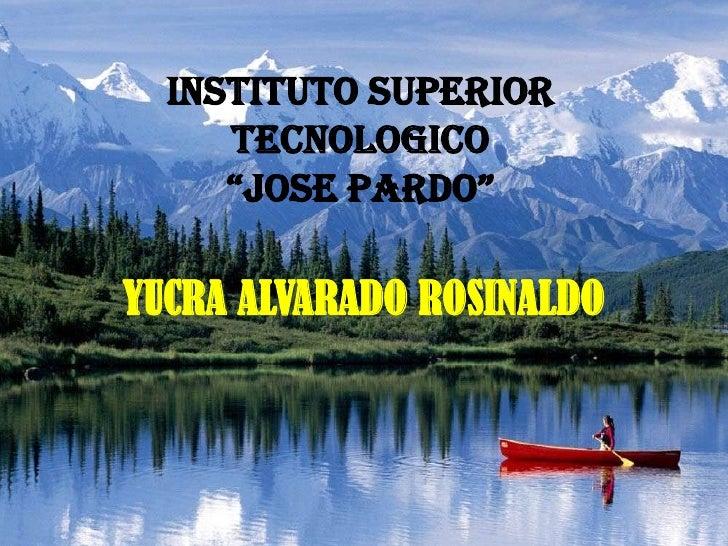 "INSTITUTO SUPERIOR TECNOLOGICO ""JOSE PARDO""<br />YUCRA ALVARADO ROSINALDO<br />"