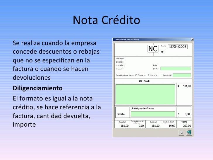 Nota Crédito <ul><li>Se realiza cuando la empresa concede descuentos o rebajas que no se especifican en la factura o cuand...