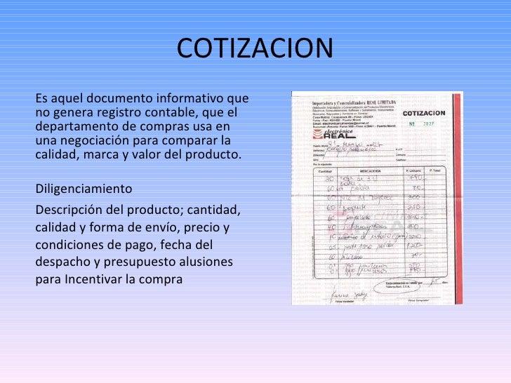 COTIZACION <ul><li>Es aquel documento informativo que no genera registro contable, que el departamento de compras usa en u...