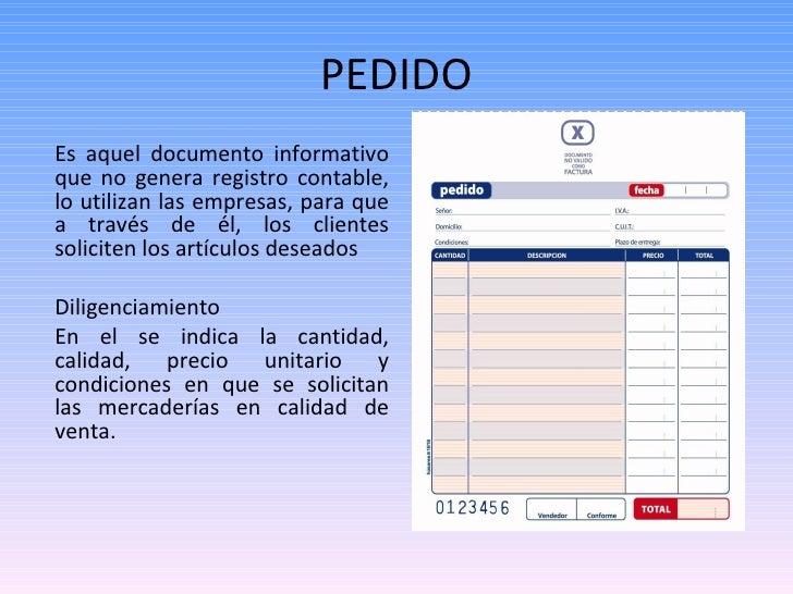 PEDIDO <ul><li>Es aquel documento informativo que no genera registro contable, lo utilizan las empresas, para que a través...