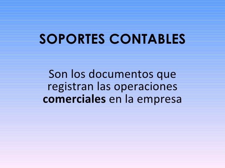 SOPORTES CONTABLES Son los documentos que registran las operaciones  comerciales  en la empresa