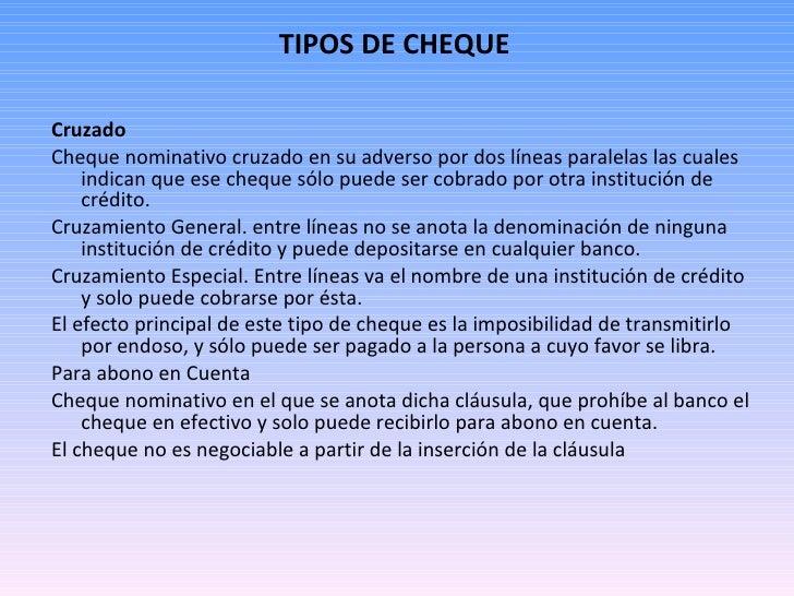 TIPOS DE CHEQUE <ul><li>Cruzado </li></ul><ul><li>Cheque nominativo cruzado en su adverso por dos líneas paralelas las cua...