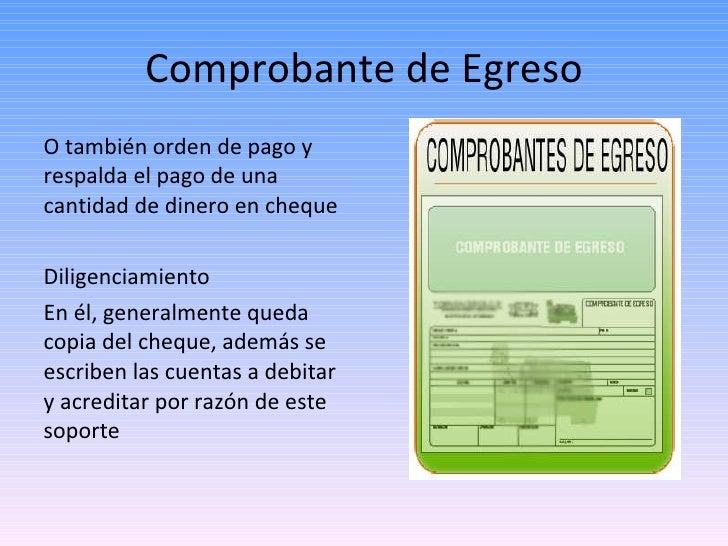 Comprobante de Egreso <ul><li>O también orden de pago y respalda el pago de una cantidad de dinero en cheque </li></ul><ul...