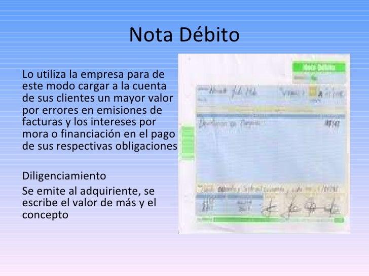 Nota Débito <ul><li>Lo utiliza la empresa para de este modo cargar a la cuenta de sus clientes un mayor valor por errores ...
