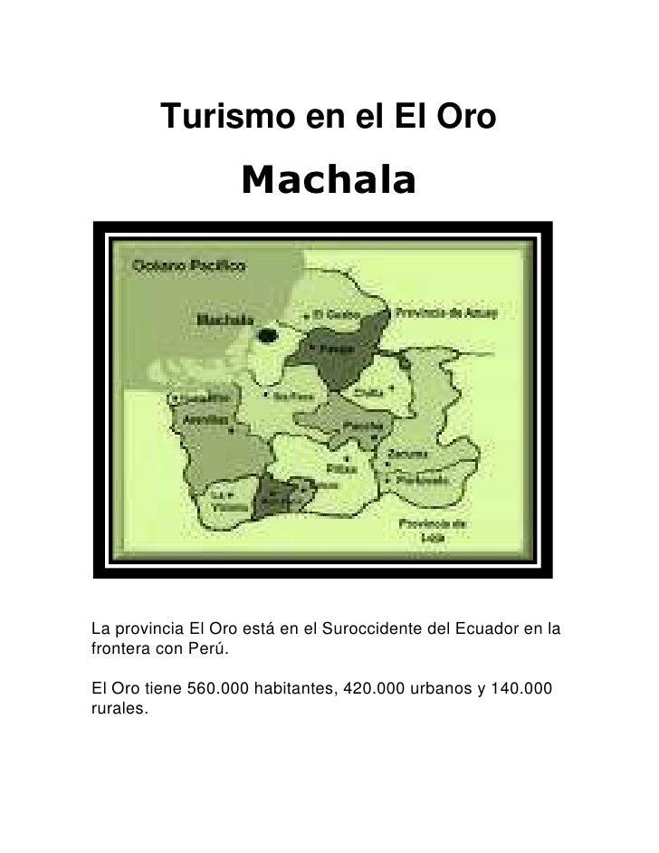 Turismo en el El Oro<br />Machala<br />La provincia El Oro está en el Suroccidente del Ecuador en la frontera con Perú. <b...