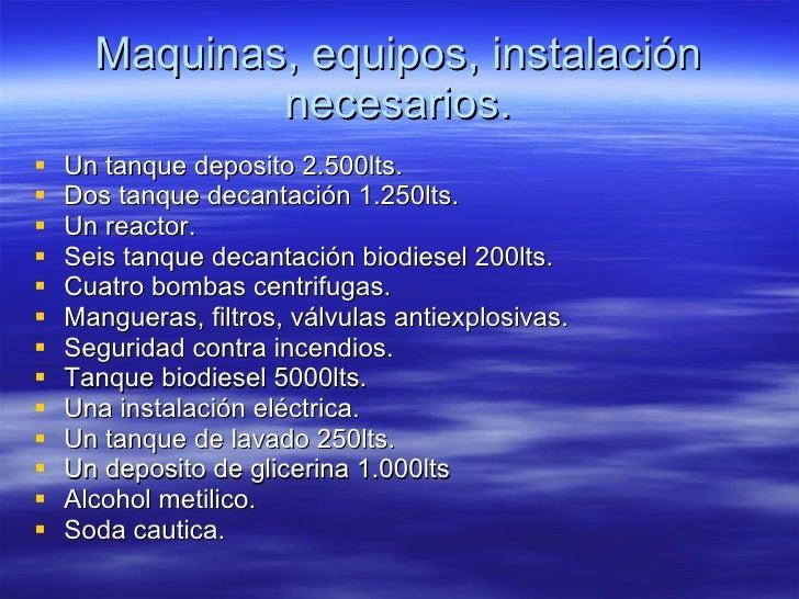 Maquinas, equipos, instalación necesarios. <ul><li>Un tanque deposito 2.500lts. </li></ul><ul><li>Dos tanque decantación 1...