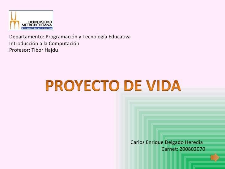 Carlos Enrique Delgado Heredia Carnet: 200802070 Departamento: Programación y Tecnología Educativa Introducción a la Compu...