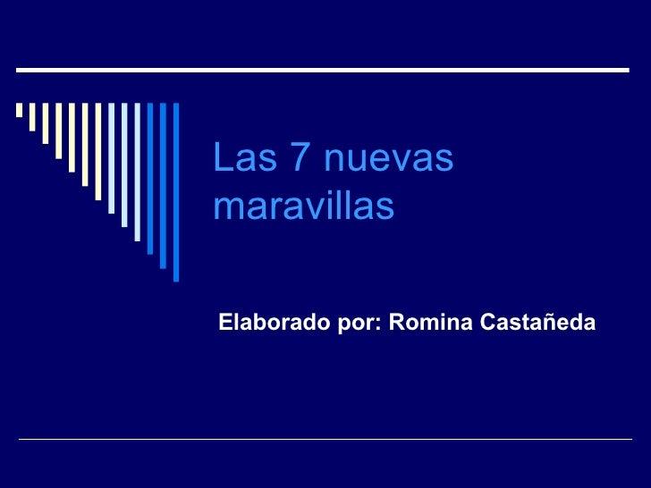 Las 7 nuevas maravillas   Elaborado por: Romina Castañeda