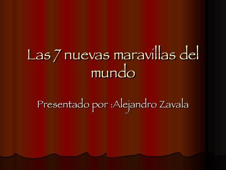 Las 7 nuevas maravillas del mundo Presentado por :Alejandro Zavala