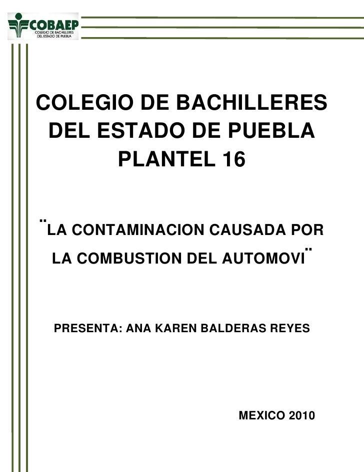 -558165-443865<br />COLEGIO DE BACHILLERES DEL ESTADO DE PUEBLA PLANTEL 16<br />¨LA CONTAMINACION CAUSADA POR LA COMBUSTIO...