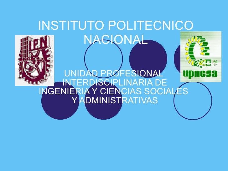 INSTITUTO POLITECNICO NACIONAL UNIDAD PROFESIONAL  INTERDISCIPLINARIA DE INGENIERIA Y CIENCIAS SOCIALES  Y ADMINISTRATIVAS
