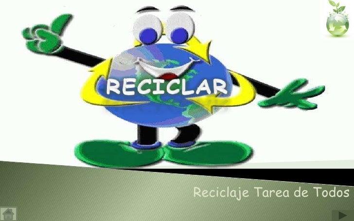 RECICLAR<br />Reciclaje Tarea de Todos <br />