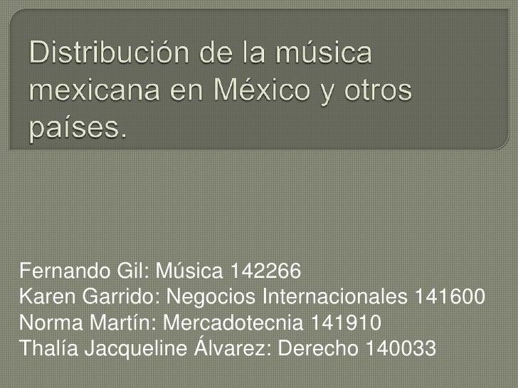 Distribución de la música mexicana en México y otros países.<br />Fernando Gil: Música 142266<br />Karen Garrido: Negocios...