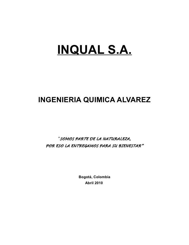 """INQUAL S.A.   INGENIERIA QUIMICA ALVAREZ           """"SOMOS PARTE DE LA NATURALEZA,  POR ESO LA ENTREGAMOS PARA SU BIENESTAR..."""