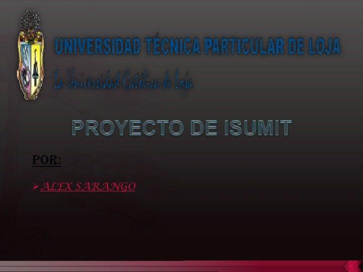 PROYECTO DE ISUMIT<br />Por:<br /><ul><li>ALEX SARANGO                          </li></li></ul><li>BUSCADORES PERSONALIZAD...