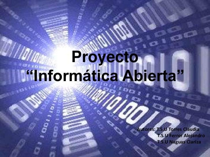 """Proyecto """"Informática Abierta""""<br />Autores: T.S.U Torres Claudia<br />                T.S.U Ferrer Alejandro<br />       ..."""