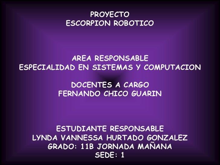 PROYECTOESCORPION ROBOTICOAREA RESPONSABLEESPECIALIDAD EN SISTEMAS Y COMPUTACIONDOCENTES A CARGOFERNANDO CHICO GUARIN...