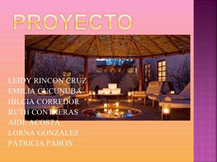 <ul><li>LEIDY RINCON CRUZ  </li></ul><ul><li>EMILIA CUCUNUBA </li></ul><ul><li>HILCIA CORREDOR </li></ul><ul><li>RUTH CONT...