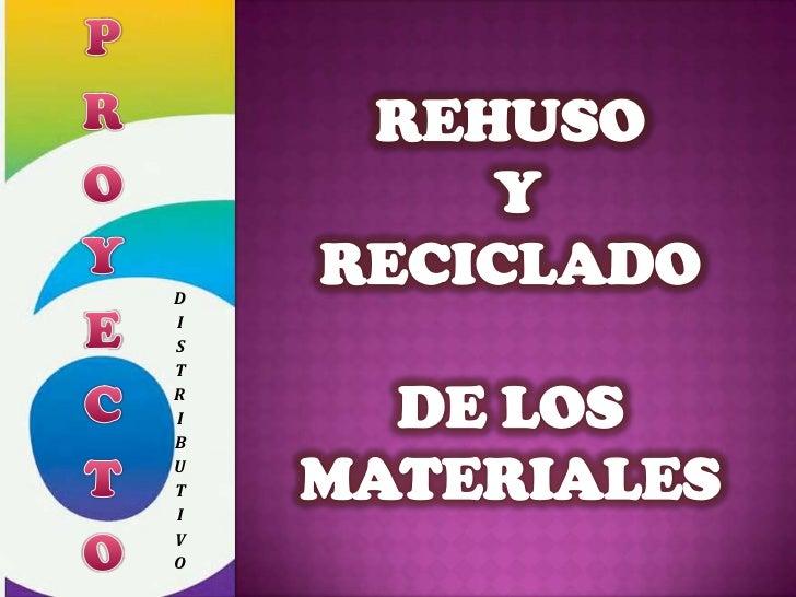 PROYECTO<br />REHUSO<br /> Y <br />RECICLADO <br />DE LOS MATERIALES<br />DISTRIBUTIVO<br />