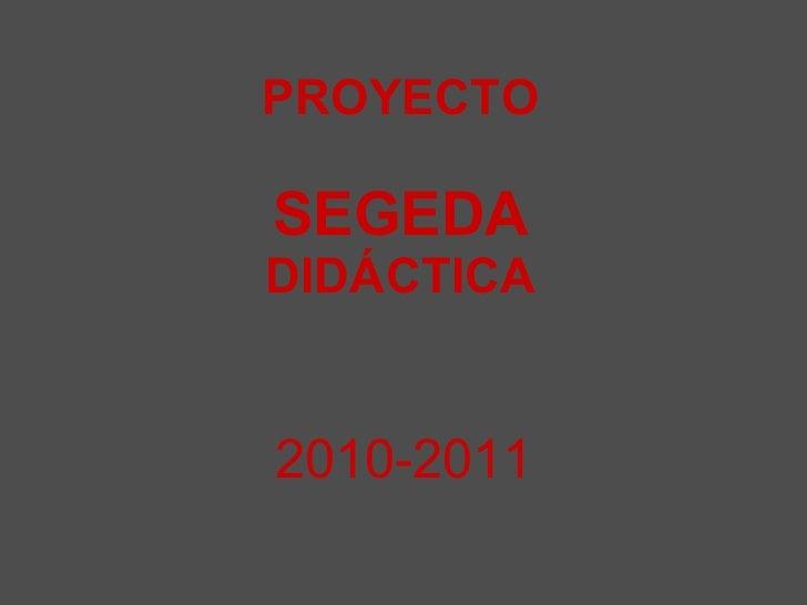 PROYECTO SEGEDA DIDÁCTICA 2010-2011