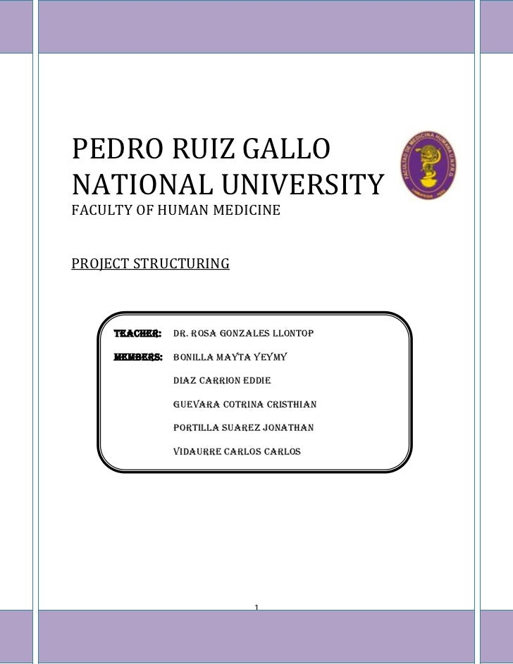 PEDRO RUIZ GALLONATIONAL UNIVERSITYFACULTY OF HUMAN MEDICINEPROJECT STRUCTURING           TEACHER:   DR. ROSA GONZALES LLO...