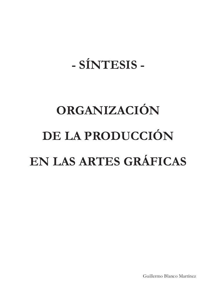 - SÍNTESIS -   ORGANIZACIÓN DE LA PRODUCCIÓNEN LAS ARTES GRÁFICAS                Guillermo Blanco Martínez
