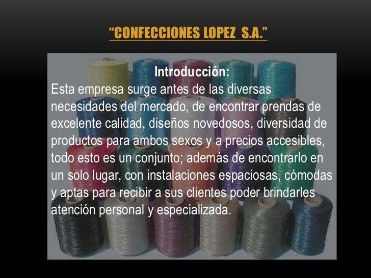 """""""CONFECCIONES LOPEZ S.A.""""                     Introducción:Esta empresa surge antes de las diversasnecesidades del mercado..."""