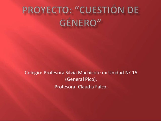 Colegio: Profesora Silvia Machicote ex Unidad Nº 15                   (General Pico).              Profesora: Claudia Falco.