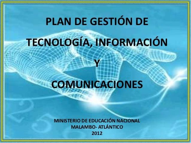 PLAN DE GESTIÓN DETECNOLOGÍA, INFORMACIÓN                  Y    COMUNICACIONES    MINISTERIO DE EDUCACIÓN NACIONAL        ...