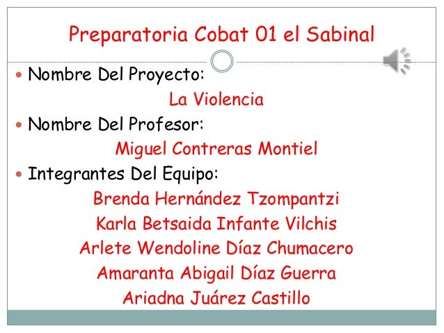 Preparatoria Cobat 01 el Sabinal Nombre Del Proyecto:                   La Violencia Nombre Del Profesor:            Mig...