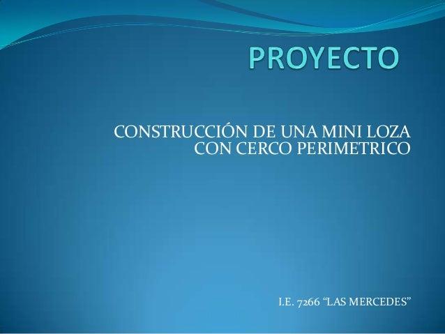 """CONSTRUCCIÓN DE UNA MINI LOZA       CON CERCO PERIMETRICO                I.E. 7266 """"LAS MERCEDES"""""""