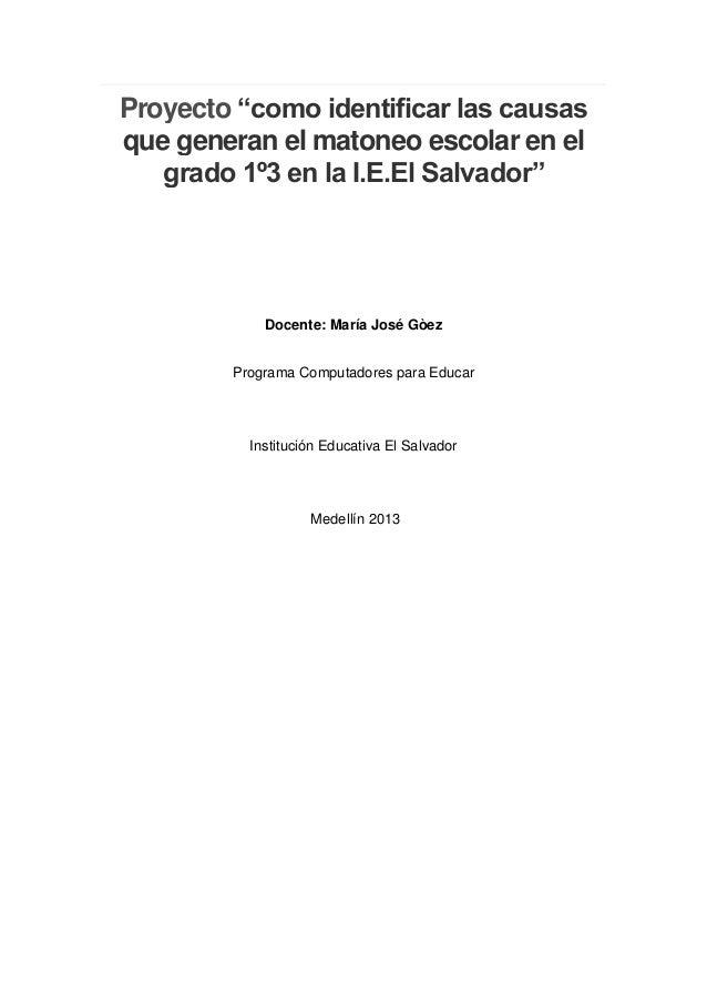 """Proyecto """"como identificar las causasque generan el matoneo escolar en el   grado 1º3 en la I.E.El Salvador""""            Do..."""