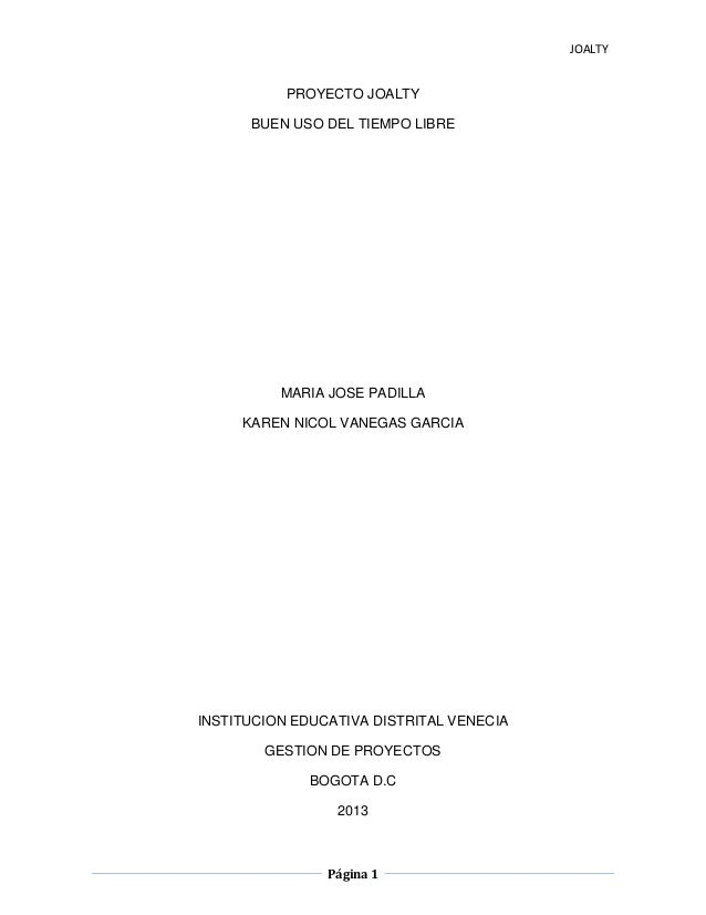JOALTY Página 1 PROYECTO JOALTY BUEN USO DEL TIEMPO LIBRE MARIA JOSE PADILLA KAREN NICOL VANEGAS GARCIA INSTITUCION EDUCAT...