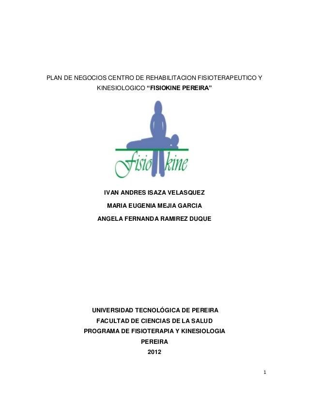 """1 PLAN DE NEGOCIOS CENTRO DE REHABILITACION FISIOTERAPEUTICO Y KINESIOLOGICO """"FISIOKINE PEREIRA"""" IVAN ANDRES ISAZA VELASQU..."""