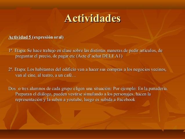ActividadesActividades Actividad 5Actividad 5 (expresión oral)(expresión oral) 1ª. Etapa: Se hace trabajo en clase sobre l...