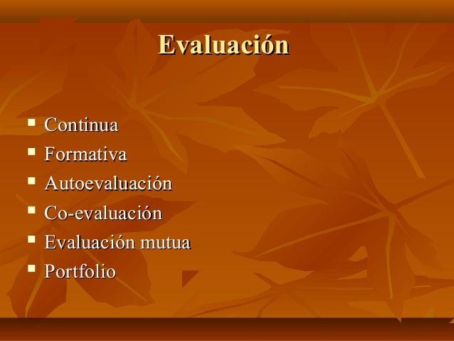 EvaluaciónEvaluación  ContinuaContinua  FormativaFormativa  AutoevaluaciónAutoevaluación  Co-evaluaciónCo-evaluación ...
