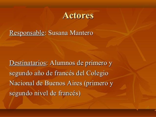 ActoresActores ResponsableResponsable: Susana Mantero: Susana Mantero DestinatariosDestinatarios: Alumnos de primero y: Al...