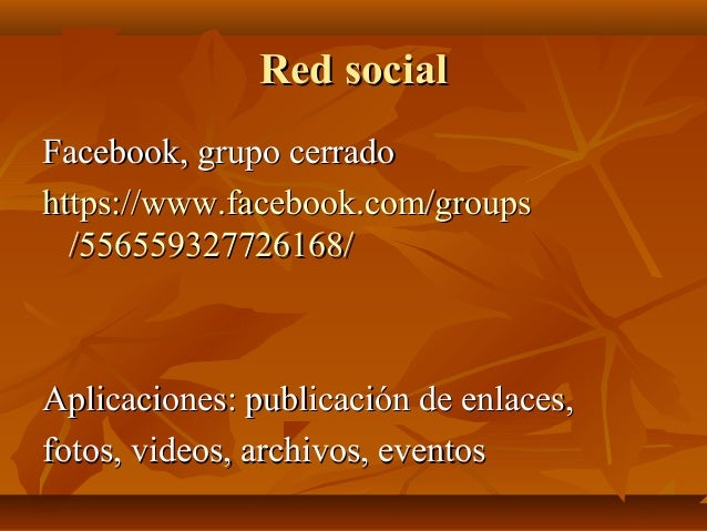 Red socialRed social Facebook, grupo cerradoFacebook, grupo cerrado httpshttps://://www.facebook.comwww.facebook.com//grou...
